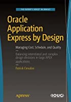 Oracle Application Express by Design: Managing Cost, Schedule, and Quality Front Cover