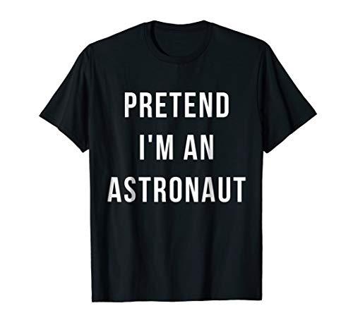 Pretend I'm A Astronaut Halloween Lazy Minute Costume TShirt ()