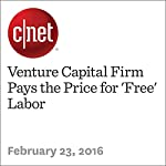 Venture Capital Firm Pays the Price for 'Free' Labor | Max Taves