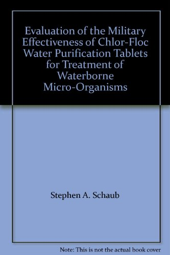Evaluation of the Military Effectiveness of Chlor-Floc Water Purification Tablets for Treatment of Waterborne Micro-Organisms
