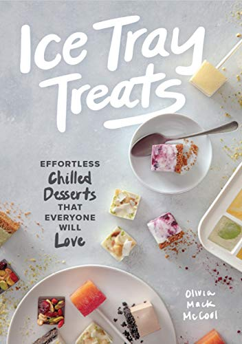 Ice Tray Treats: Effortless Chilled Desserts That Everyone Will Love by Olivia Mack McCool