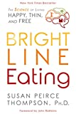 img - for Bright Line Eating: The Science of Living Happy, Thin & Free book / textbook / text book