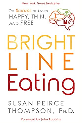 Bright Line Eating: The Science of Living Happy, Thin, and Free: Amazon.es: Susan Peirce Thompson PhD: Libros en idiomas extranjeros