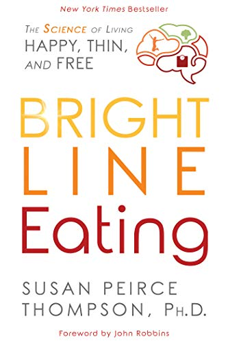 Bright Line Eating: The Science of Living Happy, Thin & Free (Best Recipes For Losing Belly Fat)