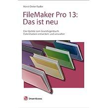 FileMaker Pro 13: Das ist neu: Das Update zum Grundlagenbuch: Datenbanken entwickeln und verwalten (German Edition)