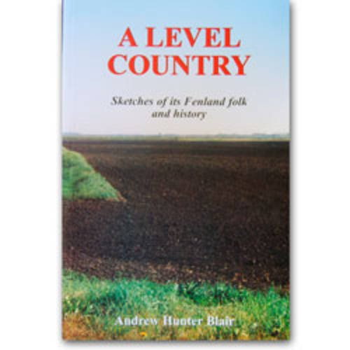A Level Country: Sketches of its Fenland folk and history