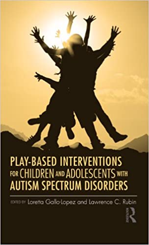 Play-Based Interventions for Children and Adolescents with Autism Spectrum Disorders - Popular Autism Related Book