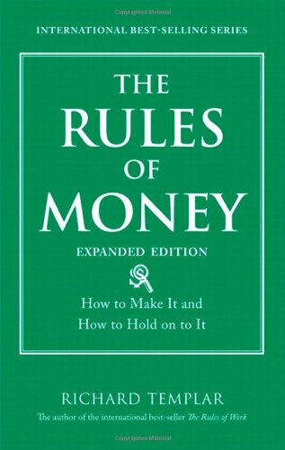 The Rules of Money: How to Make It and How to Hold on to It, Expanded Edition (Richard Templar's Rules) pdf epub