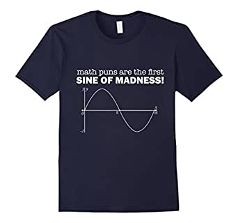 Men's Math Puns Are The First Sine Of Madness Funny Calculus Teacher Gift Joke T-Shirt 3XL Navy