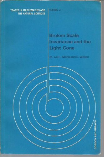 Broken Scale Invariance and the Light Cone (Tracts in Mathematics and the Natural Sciences, Volume 2) (Eds Scale)