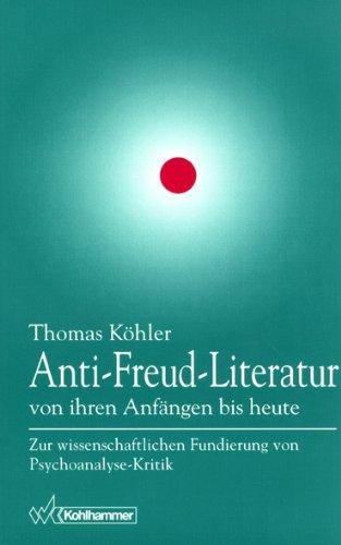 Anti-Freud-Literatur von ihren Anfängen bis heute: Zur wissenschaftlichen Fundierung von Psychoanalyse-Kritik