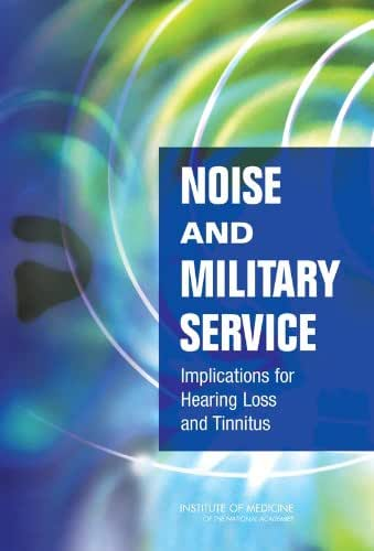 Noise and Military Service: Implications for Hearing Loss and Tinnitus