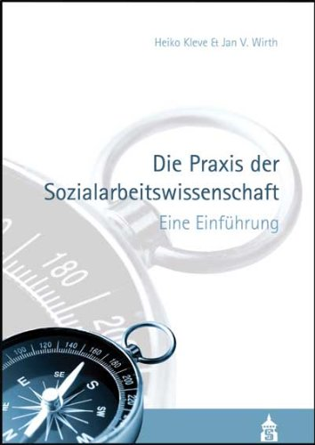 Die Praxis der Sozialarbeitswissenschaft: Eine Einführung