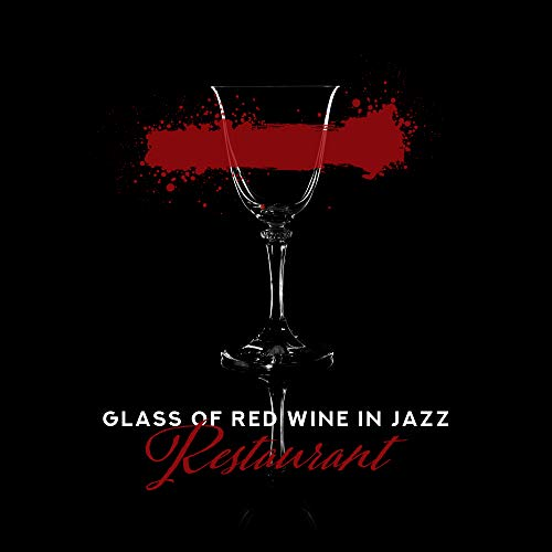 Glass of Red Wine in Jazz Restaurant: Selection of Greatest Smooth Jazz Music for Elegant Restaurant & Cafe, Romantic Piano Melodies, Top Instrumental Songs ()