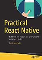Practical React Native: Build Two Full Projects and One Full Game using React Native Front Cover