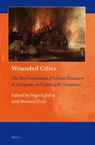 Wounded Cities: The Representation of Urban Disasters in European Art (14th-20th Centuries) (Art and Material Culture in Medieval and Renaissance Europe)