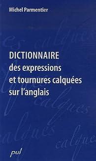 Dictionnaire des expressions et des tournures calquées sur l'anglais par Michel Parmentier