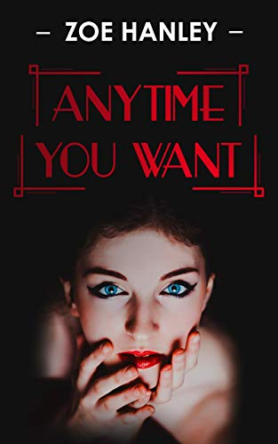 Anytime You Want (Anytime, Anywhere, Anyway You Want Book 1) by [Hanley, Zoe]