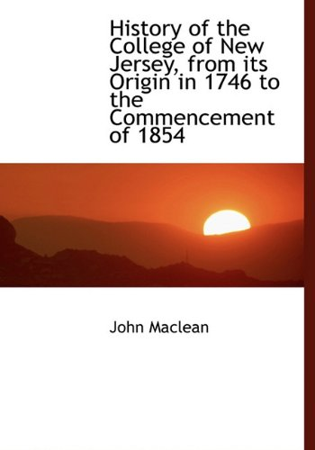 History of the College of New Jersey, from its Origin in 1746 to the Commencement of 1854 pdf epub