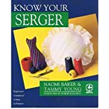 Know Your Serger (Creative Machine Arts Series)