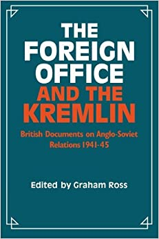 Book The Foreign Office and the Kremlin: British Documents on Anglo-Soviet Relations 1941-45 (1984-03-22)