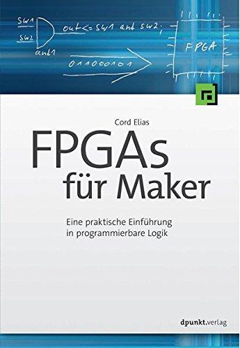 FPGAs für Maker: Eine praktische Einführung in programmierbare Logik Taschenbuch – 29. September 2016 Cord Elias dpunkt.verlag GmbH 3864901731 Hardware