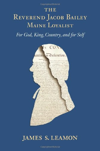 The Reverend Jacob Bailey, Maine Loyalist: For God, King, Country, and for Self