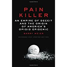 Pain Killer: An Empire of Deceit and the Origin of America's Opioid Epidemic