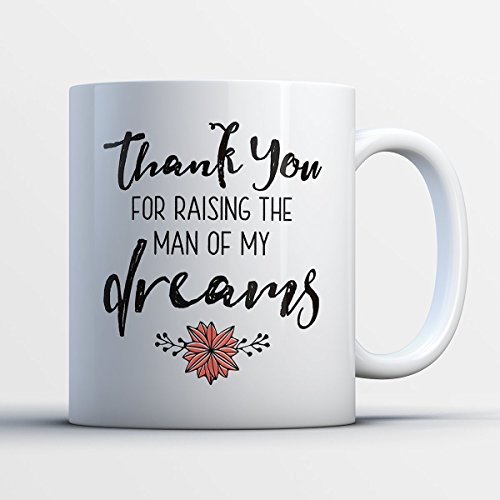 Teresa And Joe Halloween Costume (Man Of My Dreams Coffee Mug - Thankyou For Raising TheMan Of My Dreams - Funny 11 oz White Ceramic Tea Cup - Humorous and Cute Mother Gifts with Man Of My Dreams Sayings)