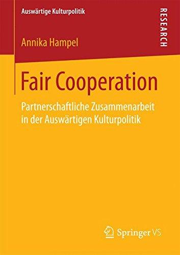 Fair Cooperation: Partnerschaftliche Zusammenarbeit in der Auswärtigen Kulturpolitik (Auswärtige Kulturpolitik) (German Edition)