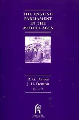 The English Parliament in the Middle Ages: A Tribute to J.S.Roskell (Reprint editions of Manchester University Press)