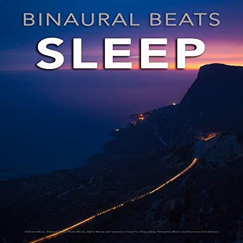 (Binaural Beats Sleep: Ambient Music, Binaural Beats, Theta Waves, Alpha Waves and Isochronic Tones For Deep Sleep, Relaxation Music and Brainwave)