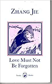 love must not be forgotten by zhang jie Love must not be forgotten  by zhang jie zhang jie she's a chinese descendant  born in 1937, during world war 2, in beijing, china.