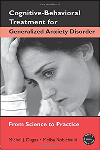 Book Cognitive-Behavioral Treatment for Generalized Anxiety Disorder: From Science to Practice (Practical Clinical Guidebooks)