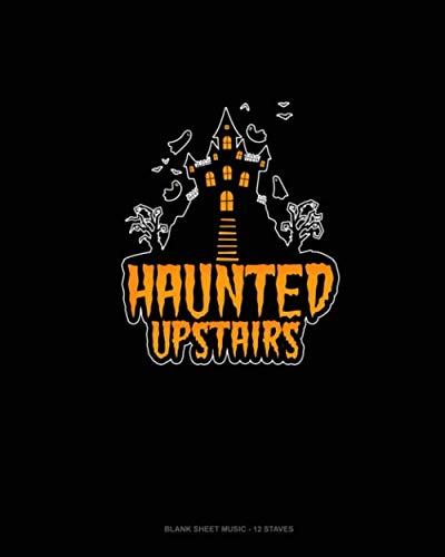 Haunted Upstairs: Blank Sheet Music - 12 Staves -