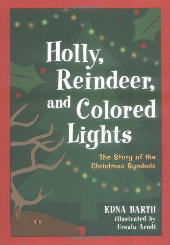 Holly, Reindeer, and Colored Lights: The Story of the Christmas Symbols PDF