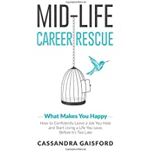 Mid-Life Career Rescue: What Makes You Happy: How to confidently leave a job you hate, and start living a life you  love, before it?s too late (Volume 2)