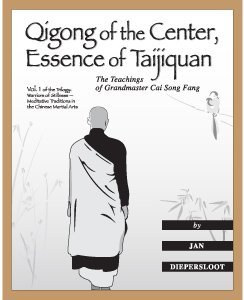 Qigong of the Center, Essence of Taijiquan: The Teachings of Master Cai Song Fang (Warriors of Stillness: Meditative Traditions in the Chinese Martial Arts)