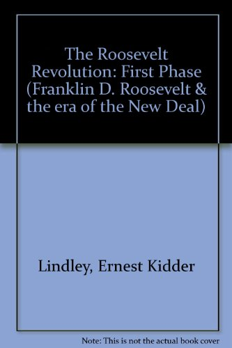 Roosevelt Revolution: First Phase (Franklin D. Roosevelt and the era of the New Deal)