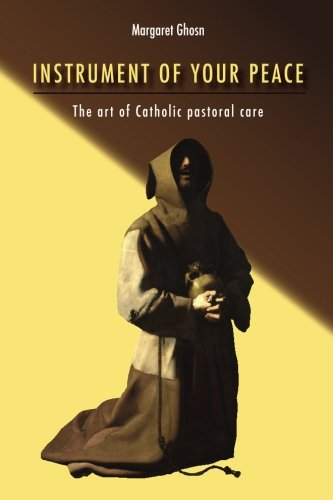 Instrument of Your Peace: The Art of Catholic Pastoral Care