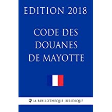 Code des douanes de Mayotte: Edition 2018 (French Edition)