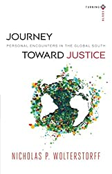 Journey toward Justice: Personal Encounters In The Global South (Turning South: Christian Scholars In An Age Of World Christianity)