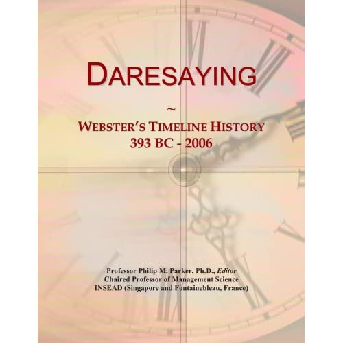 Daresaying: Webster's Timeline History, 393 BC - 2006 Icon Group International