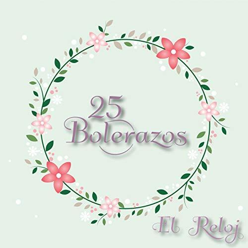 ... 25 Bolerazos / El Reloj