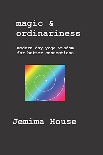 Read Online Magic & Ordinariness: Modern Day Yoga Wisdom for Better Connections pdf