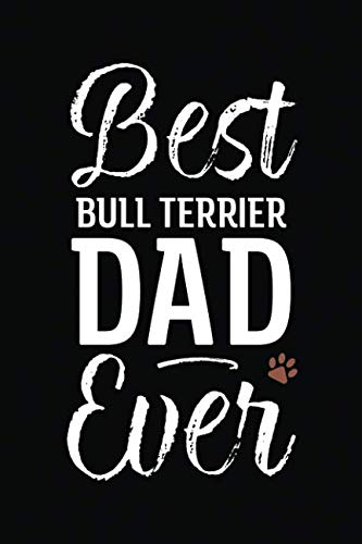 Best Bull Terrier Dad Ever: Dog Dad Notebook - Blank Lined Journal for Pup Owners (A Gift of Appreciation for Awesome Paw Parents) (Best Bull Terrier Breeders)