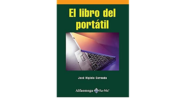 El Libro del Portatil (Spanish Edition): Jose Higinio CERNUDA MENENDEZ, Alfaomega Grupo Editor (MX), ...