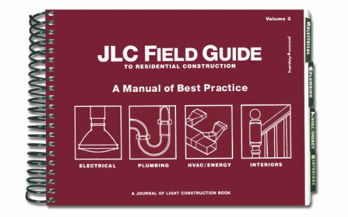 JLC Field Guide to Residential Construction, Volume 2: A Manual of Best Practice