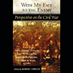 With My Face to the Enemy: A Civil War Anthology | Robert Crowley, Editor