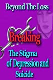 img - for Beyond the Loss: Breaking the Stigma of Depression and Suicide book / textbook / text book